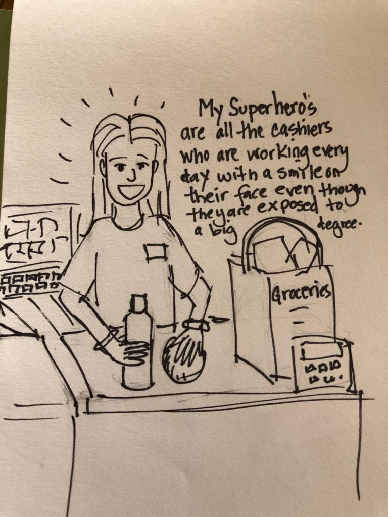 """Drawing of a cashier that says """"My superhero are the cashiers who are working every day with a smile on their face even though they are exposed to a big degree"""